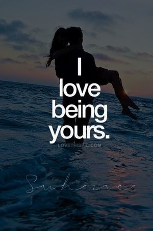 I love being yours.