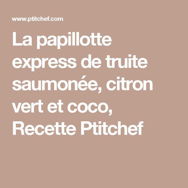 La papillotte express de truite saumonée, citron vert et coco, Recette Ptitchef