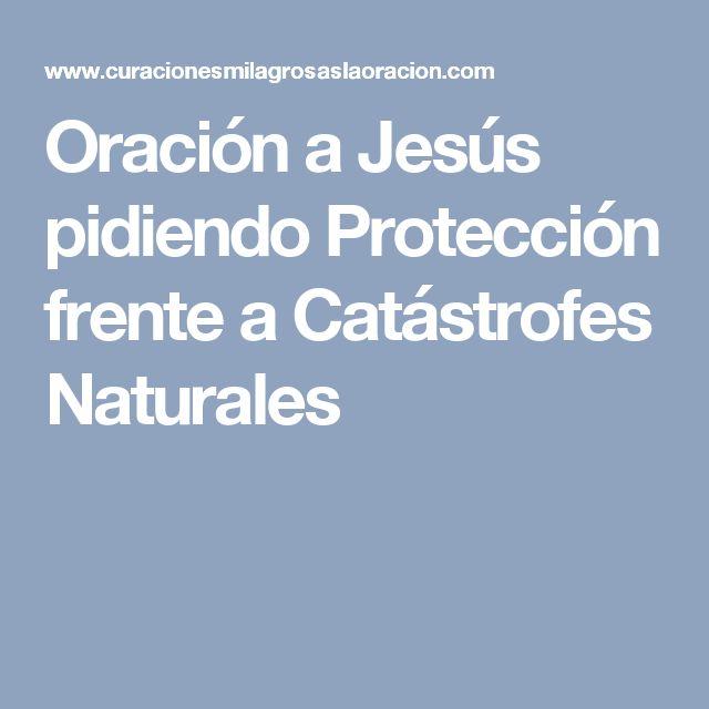 Oración a Jesús pidiendo Protección frente a Catástrofes Naturales