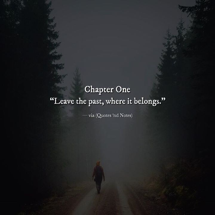 Chapter One Leave the past where it belongs. via (http://ift.tt/2k8rPJa)