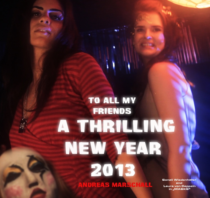 Sonali Wiedenhöfer and Laura v. Cappeln in my thriller MASKS. Best wishes and luck in 2013 to everybody!