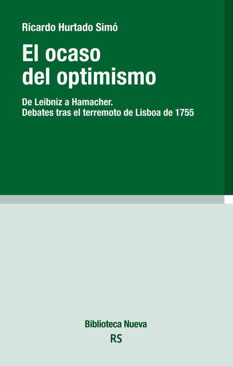 El ocaso del optimismo : de Leibniz a Hamacher. Debates tras el terremoto de Lisboa de 1775 / Ricardo Hurtado Simó ; prólogo de Gemma Vicente Arregui.  Editorial:Madrid : Biblioteca Nueva, D.L. 2016.  http://absysnetweb.bbtk.ull.es/cgi-bin/abnetopac01?TITN=560365