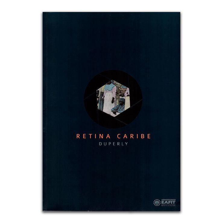 Retina caribe. Duperly – Varios – Universidad EAFIT www.librosyeditores.com Editores y distribuidores.