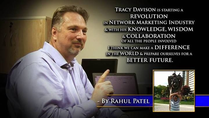 Tracy Davison is starting a revolution in network marketing industry & with his knowledge, wisdom & collaboration of all people involved. I think we can make a difference in the world & prepare ourselves for a better future. -Rahul Patel #60SecondMillionaireTV #RevMediaUSA #MediaTeam @tracy_davison #tracy_davison #TracyDavison