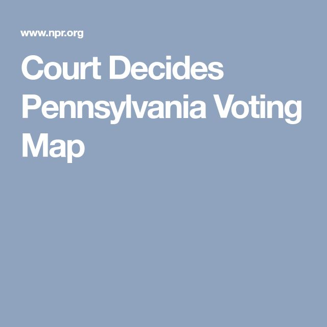 Court Decides Pennsylvania Voting Map