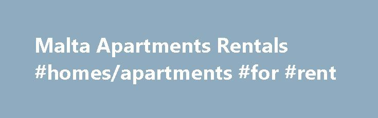 Malta Apartments Rentals #homes/apartments #for #rent http://renta.remmont.com/malta-apartments-rentals-homesapartments-for-rent/  #cheap apartments to rent # HOLIDAY-MALTA.COM – SHORT LET PROPERTY RENTALS Apartments , Villas, Farmhouses Hotels in Malta and Gozo. Book your last minute 2015 2016 Holiday Accommodation in Malta and search from 1000+ holiday rentals on holiday-malta.com located in various towns and villages dotted around the Maltese Islands. Discover Malta Beaches – Distance is…