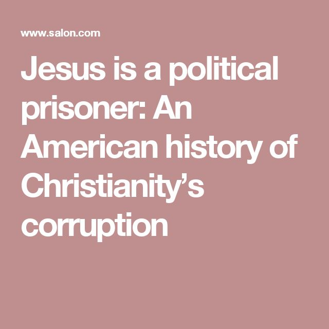 Jesus is a political prisoner: An American history of Christianity's corruption