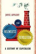 The Relentless Revolution: A History of Capitalism | Reviews in History