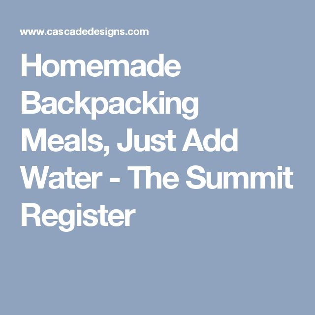 Homemade Backpacking Meals, Just Add Water - The Summit Register