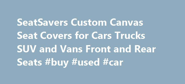 SeatSavers Custom Canvas Seat Covers for Cars Trucks SUV and Vans Front and Rear Seats #buy #used #car http://autos.nef2.com/seatsavers-custom-canvas-seat-covers-for-cars-trucks-suv-and-vans-front-and-rear-seats-buy-used-car/  #auto seat covers # New – * SeatTee H2Out Universal Seat Protectors * For over 20 years we've specialized only in top-quality, custom-fit seat covers for cars, trucks, SUV and van front and rear seats your needs If you're looking to protect your vehicle's seats at an…