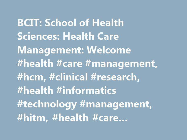 BCIT: School of Health Sciences: Health Care Management: Welcome #health #care #management, #hcm, #clinical #research, #health #informatics #technology #management, #hitm, #health #care #quality #management, #hcqm http://colorado.remmont.com/bcit-school-of-health-sciences-health-care-management-welcome-health-care-management-hcm-clinical-research-health-informatics-technology-management-hitm-health-care-quality-mana/  # Shortcuts Welcome Welcome to the Health Care Management department! We…