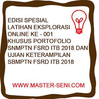 Edisi Spesial Latihan Eksplorasi Online ke - 001 Khusus Portofolio SNMPTN FSRD ITB 2018 dan Ujian Keterampilan SBMPTN FSRD ITB 2018