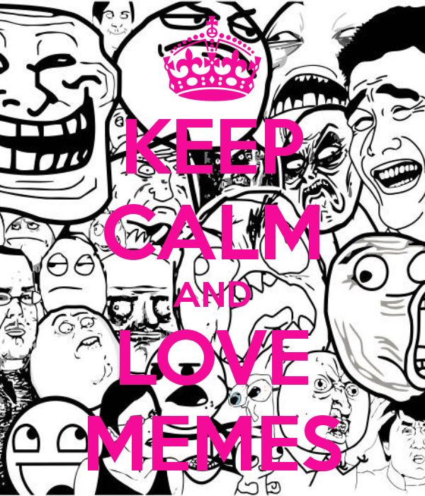 048e3f29cee699a82835ee2d7c3cf9e3 keep calm meme love memes 25 best keep calm meme ideas on pinterest keep calm posters,I Love Memes