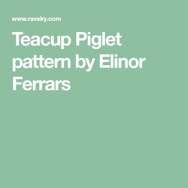 Teacup Piglet pattern by Elinor Ferrars