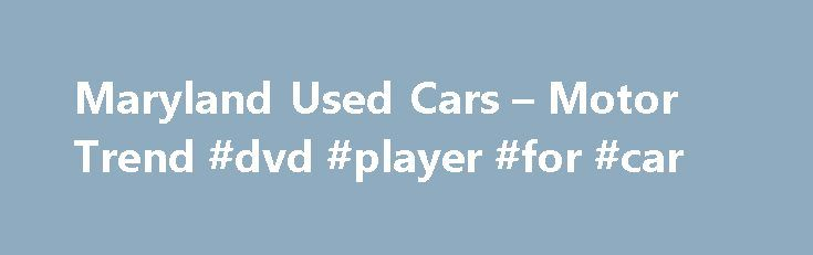 Maryland Used Cars – Motor Trend #dvd #player #for #car http://car-auto.remmont.com/maryland-used-cars-motor-trend-dvd-player-for-car/  #find used cars # City