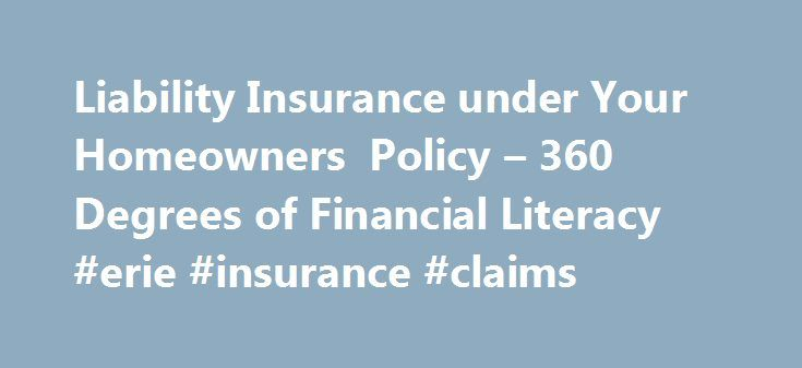 Liability Insurance under Your Homeowners Policy – 360 Degrees of Financial Literacy #erie #insurance #claims http://claim.remmont.com/liability-insurance-under-your-homeowners-policy-360-degrees-of-financial-literacy-erie-insurance-claims/  bodily injury liability Liability Insurance under Your Homeowners Policy Are you covered by […]