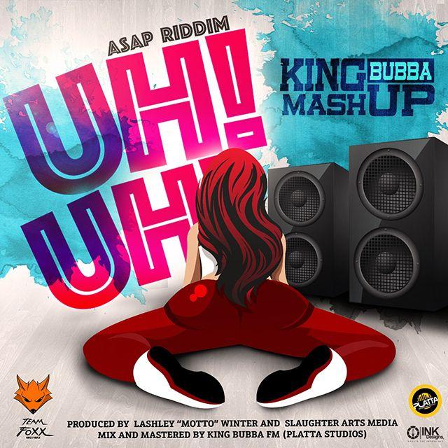King Bubba FM - Uh Uh - ASAP Riddim , 2018,2019,King Bubba