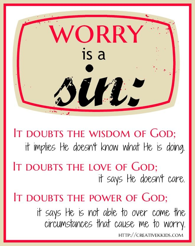 Worrying is sin! Instead we should cast our cares upon God.
