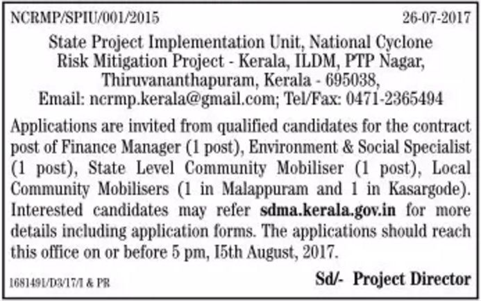 Requires candidates for the contract post of Finance Manager, State Level Community Mobiliser and Local Community Mobiliser for Malappural and Kasaragod. For more details visit website : sdma.kerala.gov.in. Last date of accepting application : 15th August, 2017, on or before 5pm.>