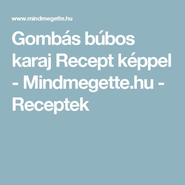 Gombás búbos karaj Recept képpel - Mindmegette.hu - Receptek