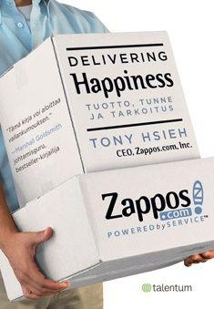 DELIVERING HAPPINESS. TUOTTO, TUNNE JA TARKOITUS. Tony Hsieh. 2013.