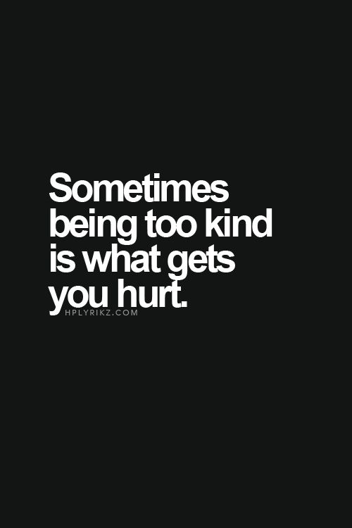 Don't stop being kind! Just find the right ones and discern a good time to be ever so KIND ;-)