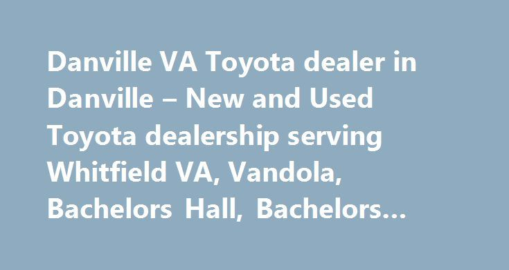 Danville VA Toyota dealer in Danville – New and Used Toyota dealership serving Whitfield VA, Vandola, Bachelors Hall, Bachelors Hall VA #va-once http://bank.nef2.com/danville-va-toyota-dealer-in-danville-new-and-used-toyota-dealership-serving-whitfield-va-vandola-bachelors-hall-bachelors-hall-va-va-once/  # Affordable Finance Options on Your Terms Once you've browsed our website, valued your trade, and scheduled a test drive, the next step is financing. At Danville Toyota, we've streamlined…
