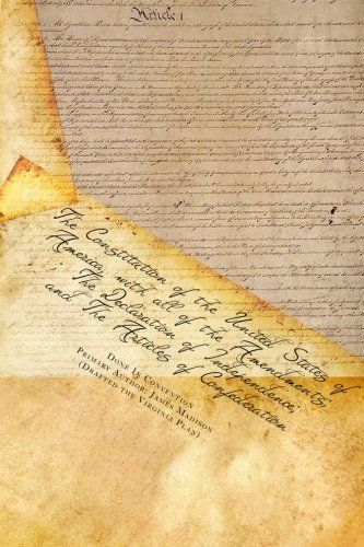 The Constitution of the United States of America, with all of the Amendments; The Declaration of Independence; and The Art...