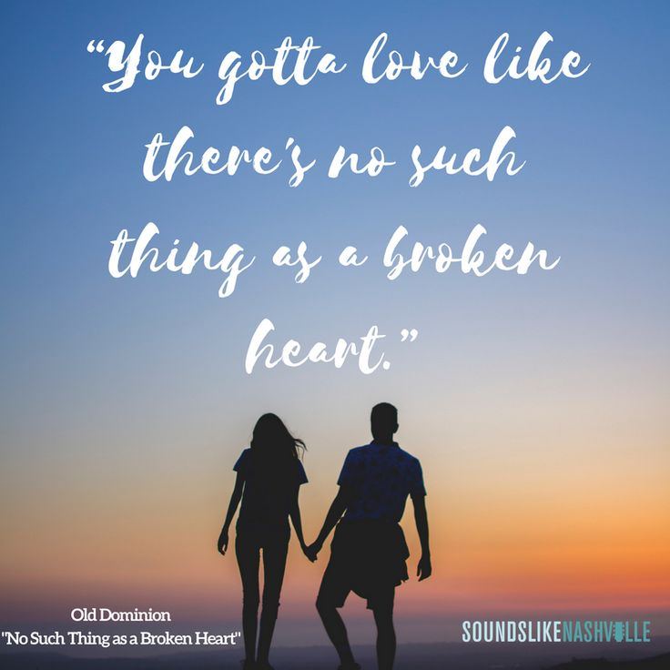 """""""You gotta love like there's no such thing as a broken heart."""" Old Dominion's """"No Such Thing as a Broken Heart"""""""