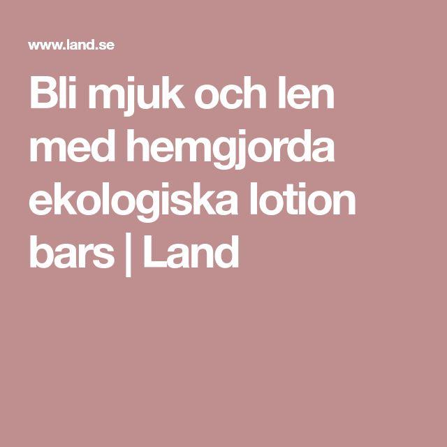 Bli mjuk och len med hemgjorda ekologiska lotion bars | Land