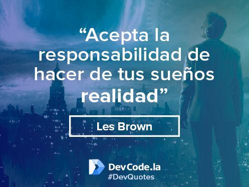 Acepta la responsabilidad de hacer de tus sueños realidad #DevQuotes