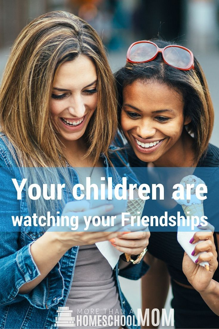 Your children are watching your Friendships