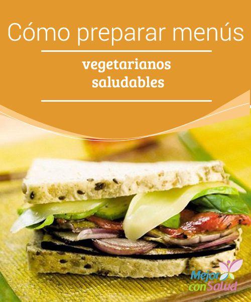 Cómo preparar menús vegetarianos saludables  La alimentación vegetariana no sólo está cada vez más de moda, sino que puede ser muy beneficiosa para nuestra salud si sabemos llevarla de manera equilibrada.