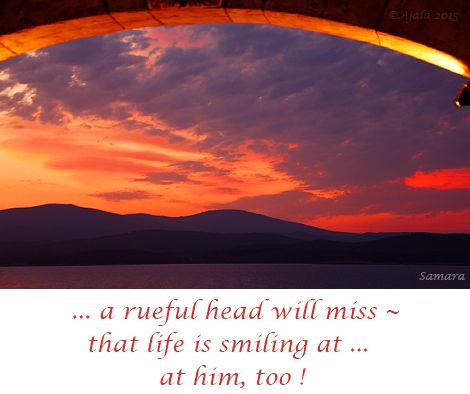 ... a rueful head will miss ~ that #life is smiling at ... at him, too !