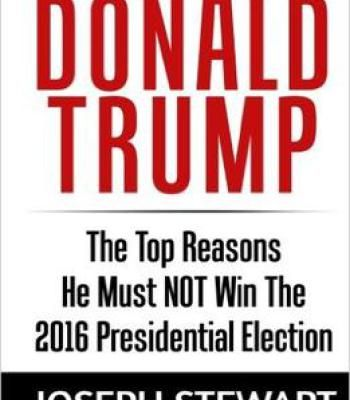 Donald Trump: The Top Reasons He Must Not Win The 2016 Presidential Election PDF