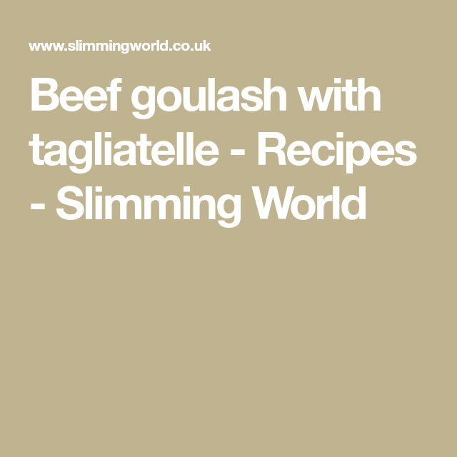 Beef goulash with tagliatelle - Recipes - Slimming World