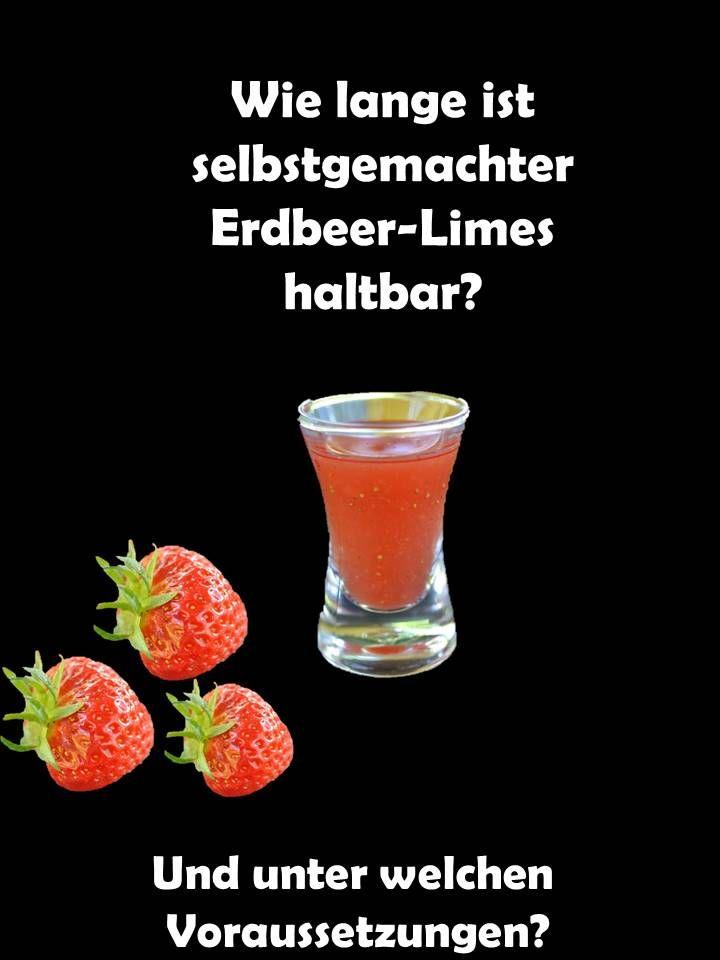 Wie Lange Selbstgemachtes Haltbar Erdbeer Limes Rezept Selbstgemacht Haltbar