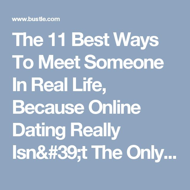 articles best ways meet someone real life because online dating really isnt