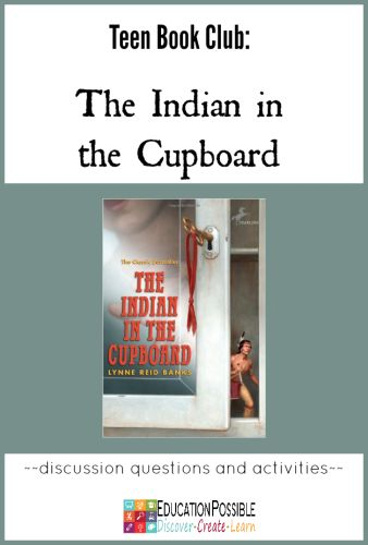 Teen Book Club Ideas: The Indian in the Cupboard @Education Possible When you're done reading, use these questions to talk to your kids about the book and work on some fun activities together.