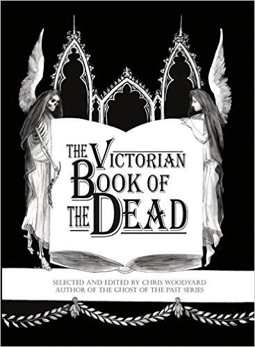 The Victorian Book of the Dead: Chris Woodyard, Jessica Wiesel: 9780988192522: Amazon.com: Books