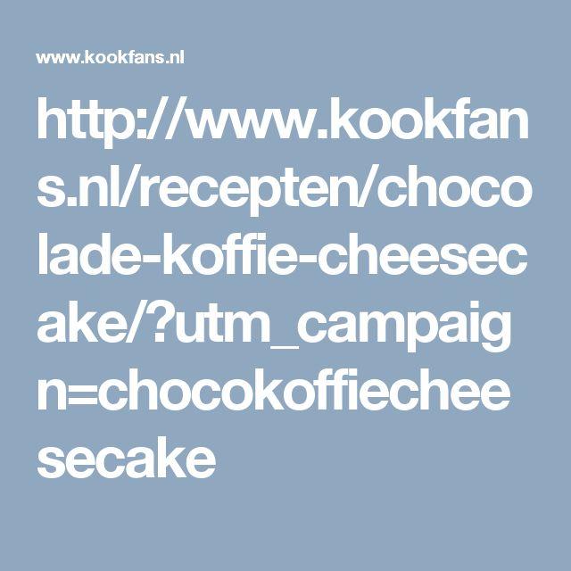 http://www.kookfans.nl/recepten/chocolade-koffie-cheesecake/?utm_campaign=chocokoffiecheesecake