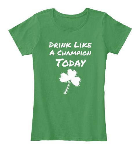 Drink Like  A Champion Today Kelly Green  Women's T-Shirt Front