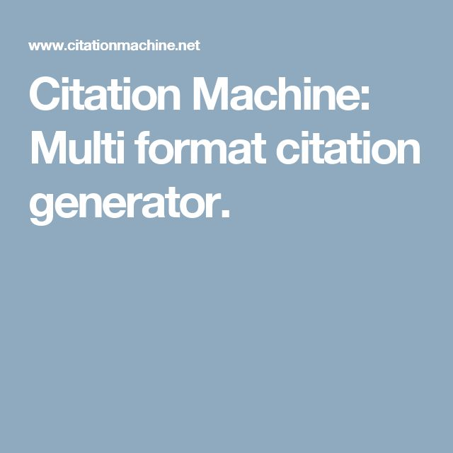 Citation Machine: Multi format citation generator.