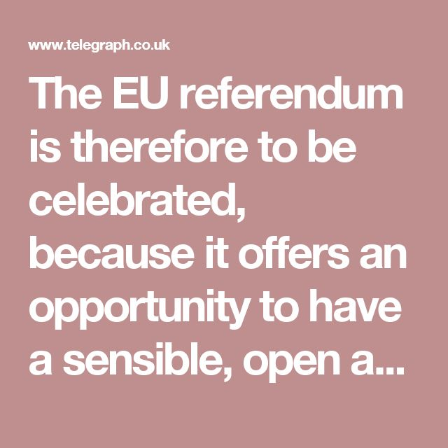 The EU referendum is therefore to be celebrated, because it offers an opportunity to have a sensible, open and fact-based national conversation about the immigration that comes with EU membership. Leave campaigners such as Priti Patel have joined that debate over school places. We hope that the Remain camp will show equal candour when discussing this vitally important issue.