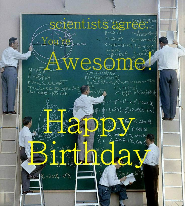 Scientists agree: you're awesome!   Happy Birthday