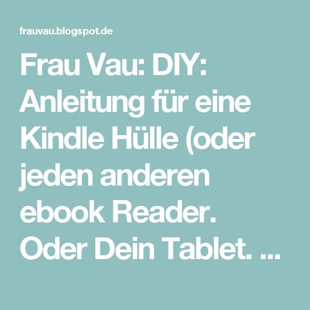 Luxury Frau Vau DIY Anleitung f r eine Kindle H lle oder jeden anderen ebook Reader