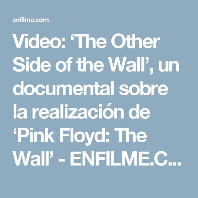 Video: 'The Other Side of the Wall', un documental sobre la realización de 'Pink Floyd: The Wall' - ENFILME.COM