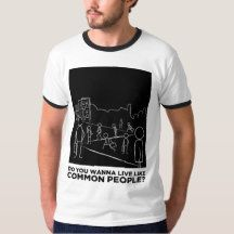 Common people? Do you wanna live like them? t-shirt black and white, society…