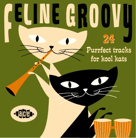 ...FELINE GROOVY - 24 PURRFECT TRACKS FOR COOL CATS - U.K. ACE this is a CD? 24…