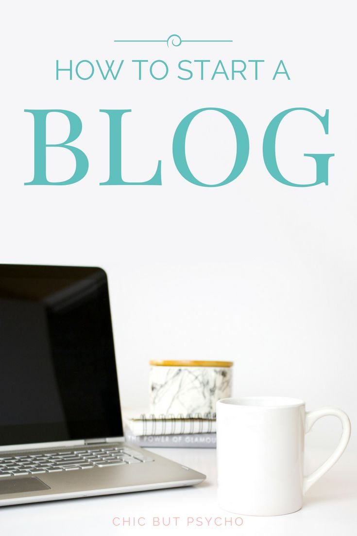 How To Start A Blog When You Know Nothing About Blogging | Chic But Psycho